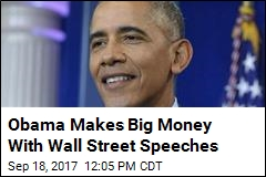 Obama Making Nice Money From Wall Street Speeches