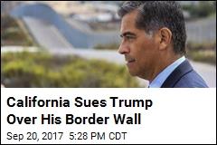 California Sues Trump Over His Border Wall