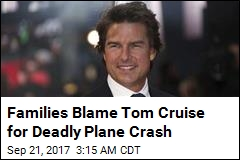 Families Blame Tom Cruise for Deadly Plane Crash