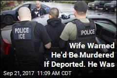 Wife Warned He'd Be Murdered If Deported. He Was