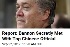 Report: Bannon Secretly Met With Top Chinese Official