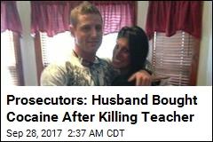 Prosecutor: Teacher's Husband Bought Cocaine After Murder