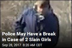 Police May Have a Break in Case of 2 Slain Girls
