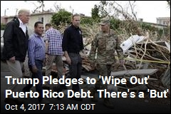 Trump Pledges to 'Wipe Out' Puerto Rico Debt. There's a 'But'