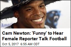 NFL's Cam Newton Takes a Hit for 'Sexist' Remark to Journo