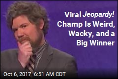 Viral Jeopardy! Champ Is Weird, Wacky, and a Big Winner