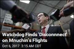 Watchdog: Mnuchin Flights Were Legal But Lacked Justification