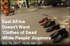 East Africa Doesn't Want 'Clothes of Dead White People' Anymore