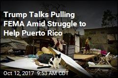 Trump Talks Pulling FEMA Amid Struggle to Help Puerto Rico