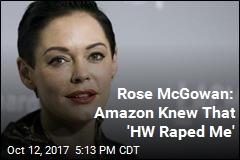 Rose McGowan: Amazon Knew That 'HW Raped Me'