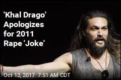 'Khal Drago' Apologizes for 2011 Rape 'Joke'