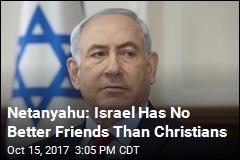 Netanyahu: Israel Has No Better Friends Than Christians