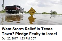 Want Storm Relief in Texas Town? Pledge Fealty to Israel