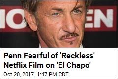 It's Sean Penn Vs. Netflix in Fight Over 'El Chapo' Film