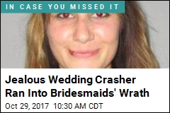 Jealous Wedding Crasher Ran Into Bridesmaids' Wrath