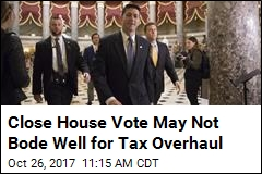 Close House Vote May Not Bode Well for Tax Overhaul