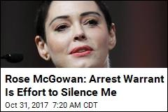 Rose McGowan: Arrest Warrant Is Effort to Silence Me