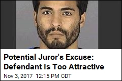 Potential Juror's Excuse: Defendant Is Too Attractive