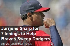 Jurrjens Sharp for 7 Innings to Help Braves Sweep Dodgers