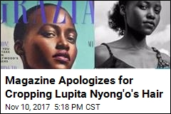 Magazine Apologizes for Cropping Lupita Nyong'o's Hair