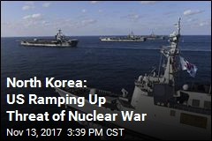 North Korea: US Ramping Up Threat of Nuclear War
