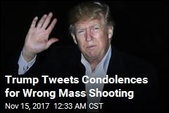 Trump Tweets Condolences for Wrong Mass Shooting