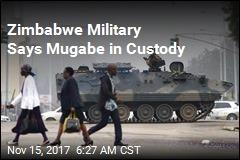 Zimbabwe Military Says Mugabe in Custody