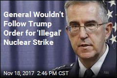 General Wouldn't Launch 'Illegal' Nuclear Strike Ordered by Trump