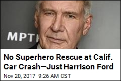 No Superhero Rescue at Calif. Car Crash—Just Harrison Ford