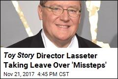 Toy Story Director Lasseter Taking Leave Over 'Missteps'