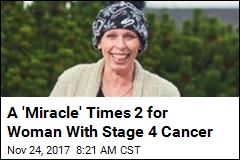 A 'Miracle' Times 2 for Woman With Stage 4 Cancer