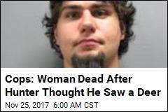 Cops: Hunter Who Thought He Saw a Deer Kills Woman