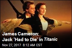 James Cameron: Jack 'Had to Die' in Titanic