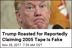Trump Roasted for Reportedly Claiming 2005 Tape Is Fake