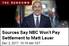 Sources Say NBC Won't Pay Settlement to Matt Lauer