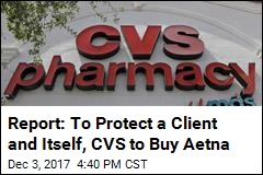Report: To Protect a Client and Itself, CVS to Buy Aetna