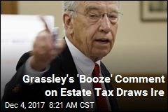 Grassley's 'Booze' Comment on Estate Tax Draws Ire