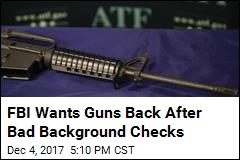 Feds Sent Out 4000 Orders to Retrieve Guns Last Year