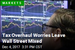 Tax Overhaul Worries Leave Wall Street Mixed