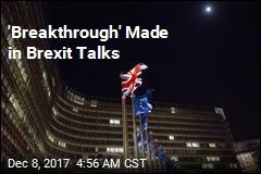 'Breakthrough' Made in Brexit Talks
