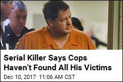 Serial Killer Says Cops Haven't Found All His Victims