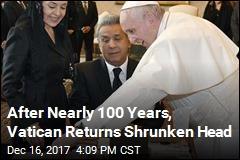 Vatican Gives Ecuador Its Shrunken Head Back