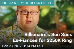 Billionaire's Son Sues Ex-Fiancee for $250K Ring
