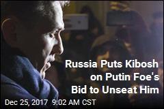 Russia Puts Kibosh on Putin Foe's Bid to Unseat Him