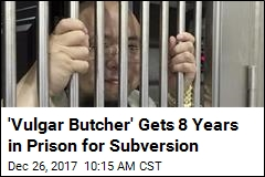 'Vulgar Butcher' Gets 8 Years in Prison for Subversion