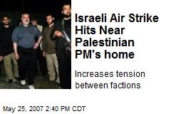 Israeli Air Strike Hits Near Palestinian PM's home