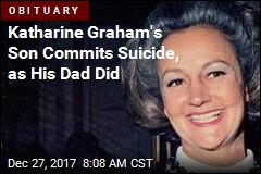 Katharine Graham's Son Commits Suicide, as His Dad Did