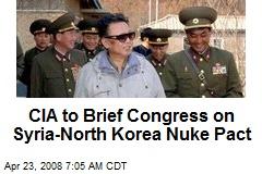 CIA to Brief Congress on Syria-North Korea Nuke Pact
