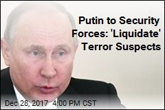 Putin to Security Forces: 'Liquidate' Terror Suspects