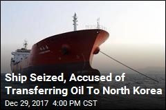 Ship Seized, Accused of Transferring Oil To North Korea